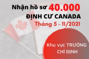 Nhận 40.000 hồ sơ Định cư Canada Tháng 5-11/2021 (Khu vực trường chỉ định)