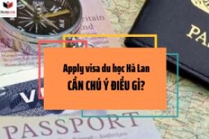 Cần chú ý gì khi apply visa du học Hà Lan?